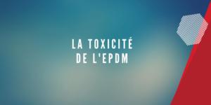 toxicite epdm